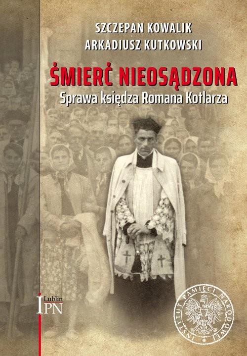 okładka Śmierć nieosądzona Sprawa księdza Romana Kotlarza, Książka | Szczepan Kowalik, Arkadiusz Kutkowski