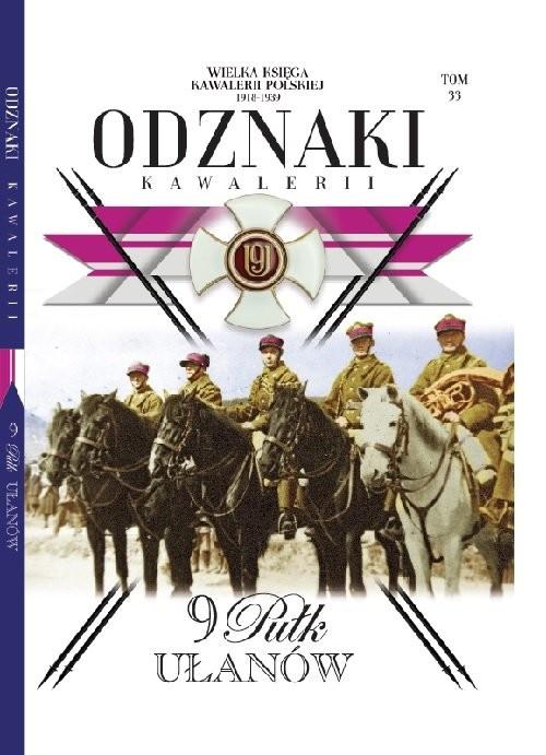 okładka Wielka Księga Kawalerii Polskiej Odznaki Kawalerii Tom 33 9 Pułk Ułanów, Książka |