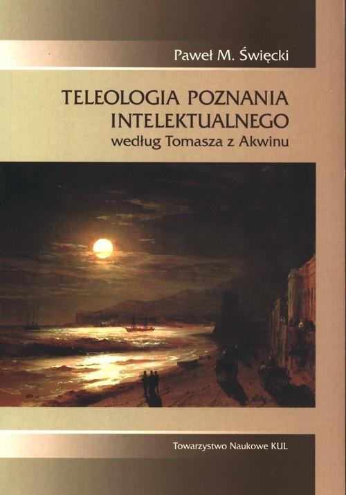 okładka Teleologia poznania intelektualnego według Tomasza z Akwinuksiążka |  | Paweł M. Święcki