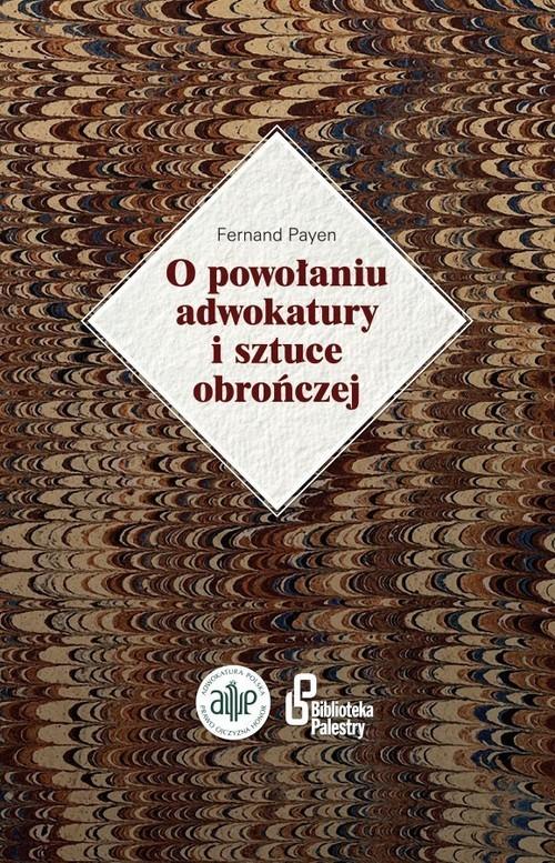 okładka O powołaniu adwokatury i sztuce obrończej, Książka | Fernand Payen