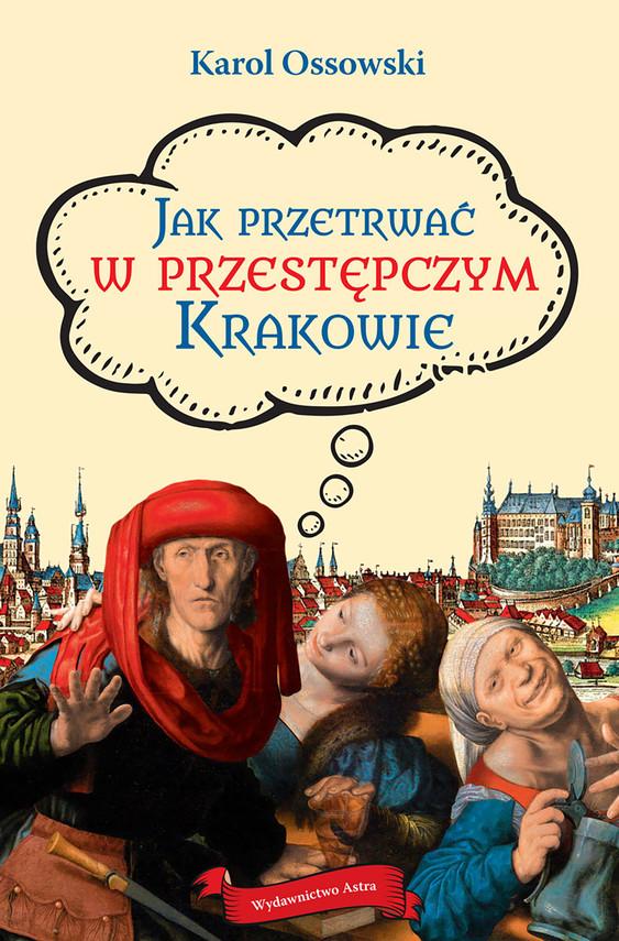 okładka Jak przetrwać w przestępczym Krakowie, Ebook | Ossowski Karol