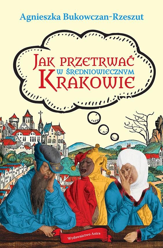 okładka Jak przetrwać w średniowiecznym Krakowie, Ebook | Agnieszka Bukowczan-Rzeszut