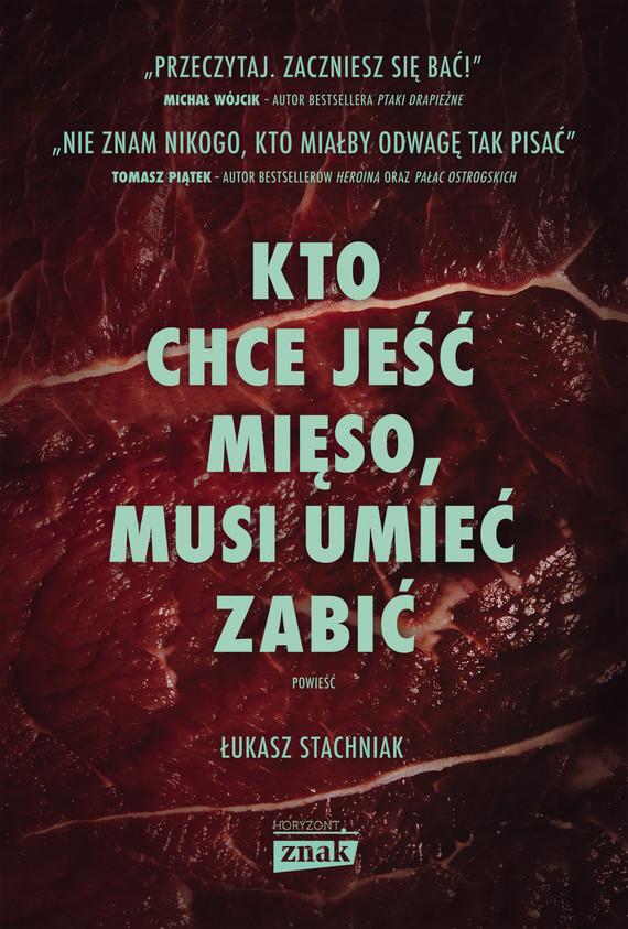 okładka Kto chce jeść mięso, musi umieć zabić, Ebook   Łukasz Stachniak