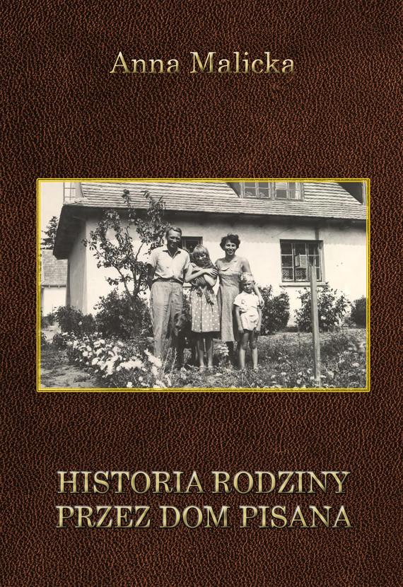 okładka Historia rodziny przez dom pisanaebook   epub, mobi   Malicka Anna