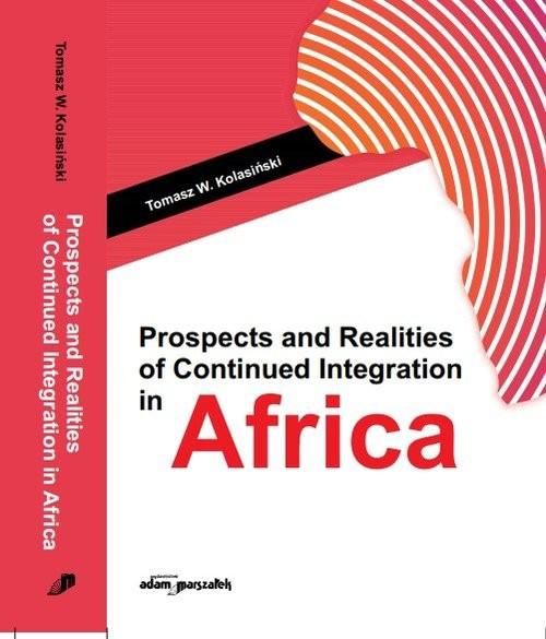okładka Prospects and Realities of Continued Integration in Africaksiążka |  | Tomasz W. Kolasiński