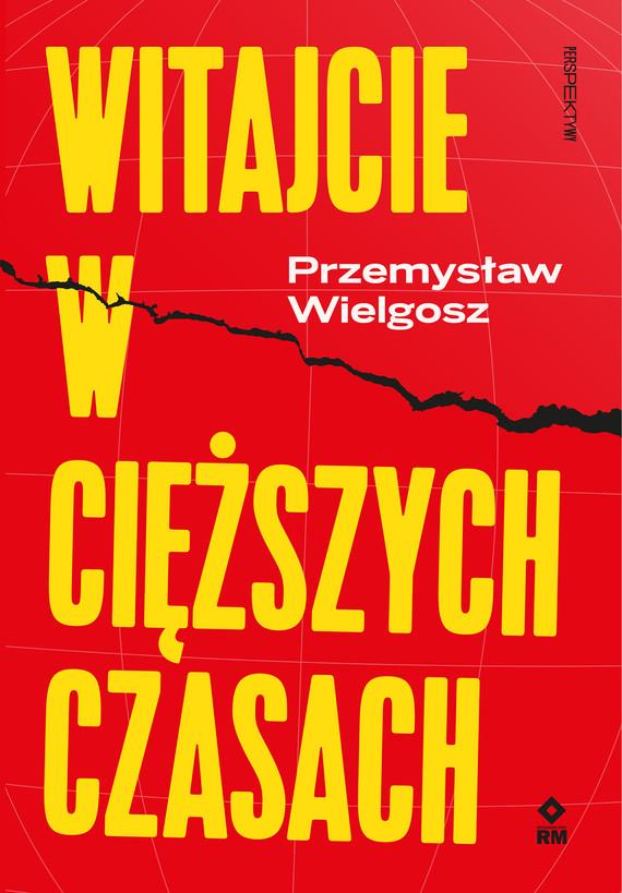 okładka Witajcie w cięższych czasach, Ebook   Przemysław Wielgosz