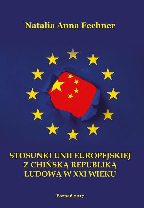 okładka Stosunki Unii Europejskiej z Chińską Republiką Ludową w XXI wieku/Wyższa Szkoła Bezpieczeństwa, Książka | Natalia Anna Fechner