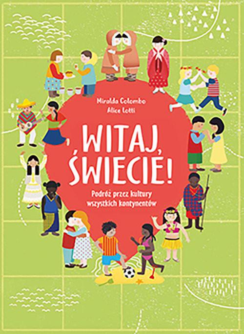 okładka Witaj świecie! Podróż przez kultury wszystkich kontynentów, Książka | Colombo Miralda
