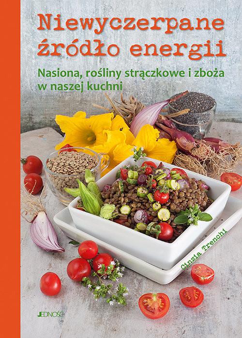 okładka Niewyczerpane źródło energii Nasiona rośliny strączkowe i zboża w naszej kuchni, Książka | Trenchi Cinzia