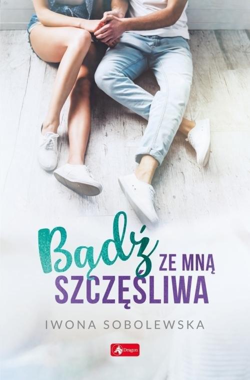 okładka Bądź ze mną szczęśliwa, Książka   Iwona Sobolewska