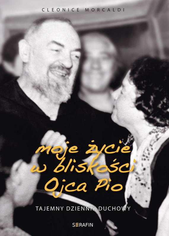 okładka Moje życie w bliskości Ojca Pioebook | epub, mobi | Morcaldi Cleonice