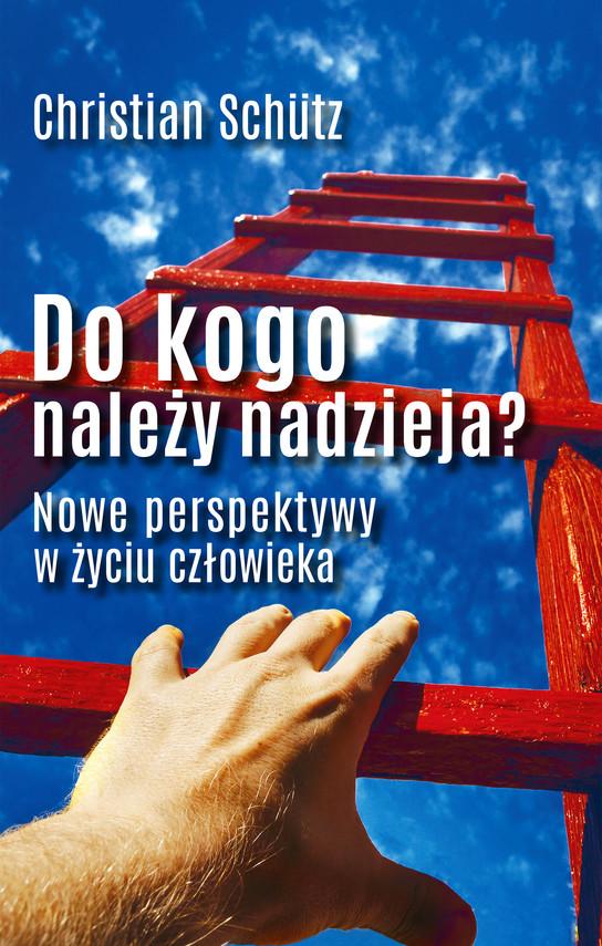okładka Do kogo należy nadzieja? Nowe perspektywy w życiu człowieka, Ebook | Christian Schutz