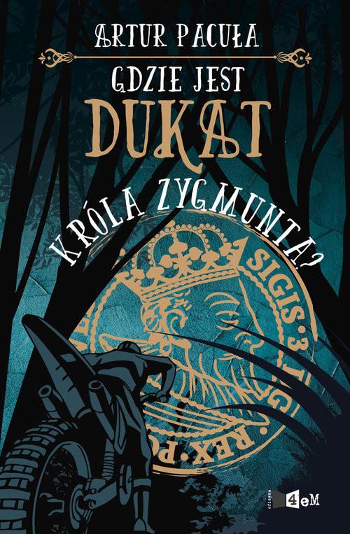 okładka Gdzie jest dukat króla Zygmunta?książka |  | Artur Pacuła