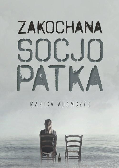 okładka Zakochana Socjopatka, Książka | Adamczyk Marika
