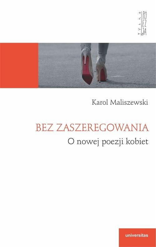 okładka Bez zaszeregowania. O nowej poezji kobiet, Książka | Karol Maliszewski