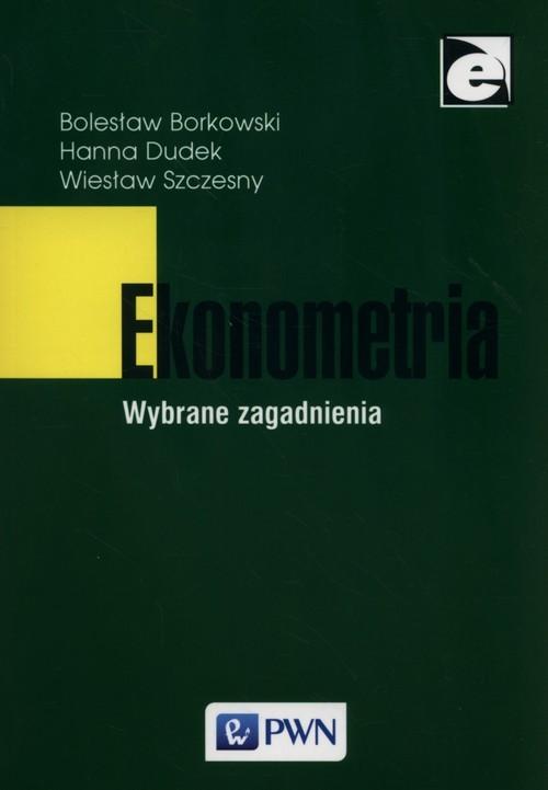 okładka Ekonometria Wybrane zagadnieniaksiążka      Bolesław Borkowski, Hanna Dudek, Szczęsny Wiesław
