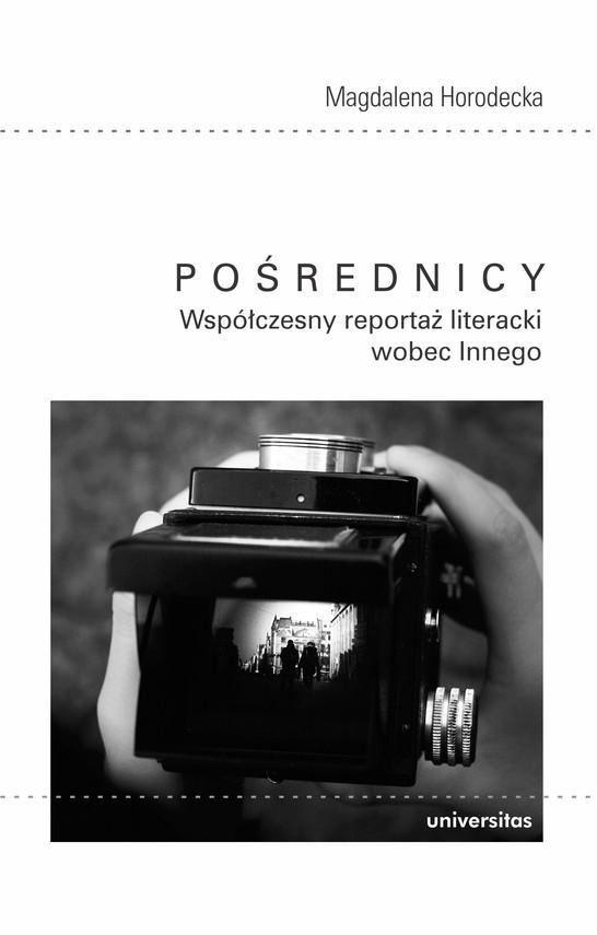 okładka Pośrednicy. Współczesny reportaż literacki wobec Innego, Ebook | Horodecka Magdalena