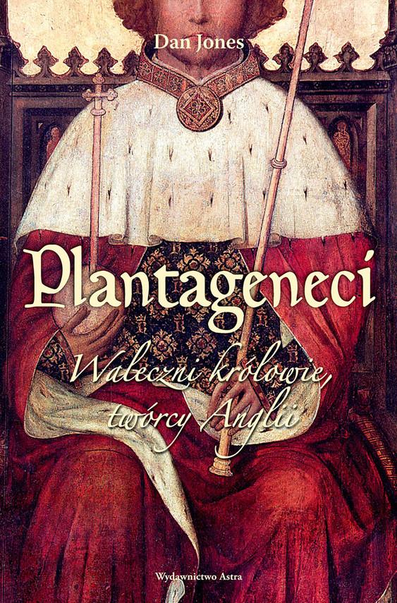okładka Plantageneci. Waleczni królowie, twórcy Angliiebook | epub, mobi | Jones Dan