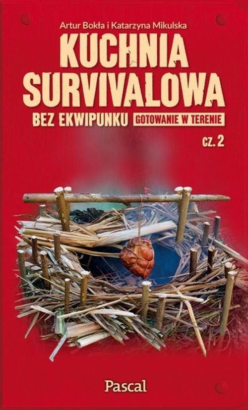 okładka Kuchnia survivalowa bez ekwipunku Gotowanie w terenie Część 2książka |  | Artur Bokła, Katarzyna Mikulska