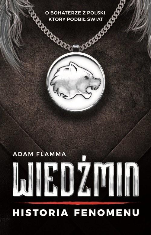 okładka Wiedźmin Historia fenomenu, Książka   Flamma Adam