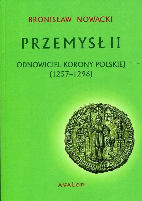 okładka Przemysł II Odnowiciel Korony Polskiej 1257-1296, Książka | Nowacki Bronisław