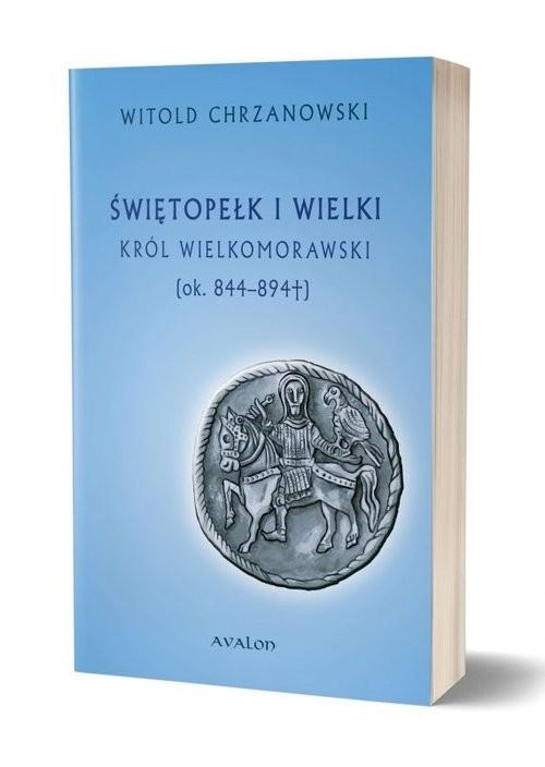 okładka Świętopełk I Wielki. Król Wielkomorawski [ok. 844-894], Książka | Chrzanowski Witold