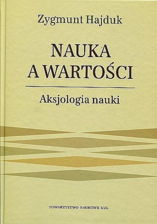 okładka Nauka a wartości Aksjologia naukiksiążka      Hajduk Zygmunt
