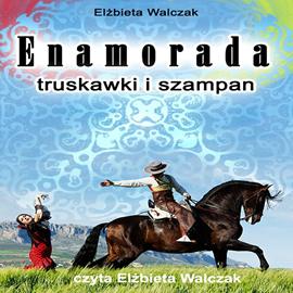 okładka Enamorada. Truskawki i szampanaudiobook | MP3 | Elżbieta Walczak