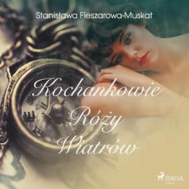 okładka Kochankowie róży wiatrów, Audiobook | Fleszarowa-Muskat Stanisława