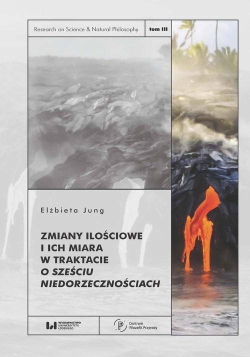 okładka Zmiany ilościowe i ich miara w traktacie O sześciu niedorzecznościach, Książka   Elżbieta Jung