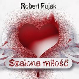 okładka Szalona miłość, Audiobook | Robert Fujak