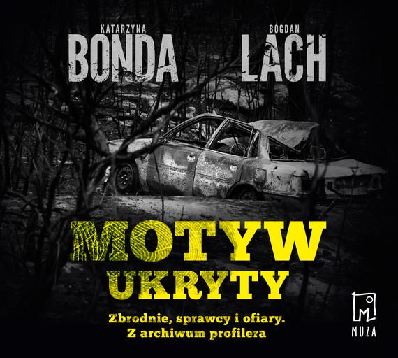 okładka Motyw ukryty. Zbrodnie, sprawcy i ofiary. Z archiwum profileraaudiobook | MP3 | Katarzyna Bonda, Bogdan Lach
