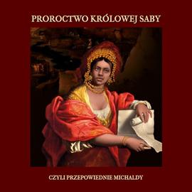 okładka Proroctwo królowej Saby, czyli przepowiednie Michaldy, Audiobook | Michalda