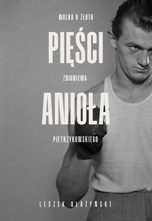 okładka Pięści anioła Walka o złoto Zbigniewa Pietrzykowskiegoksiążka |  | Leszek Błażyński