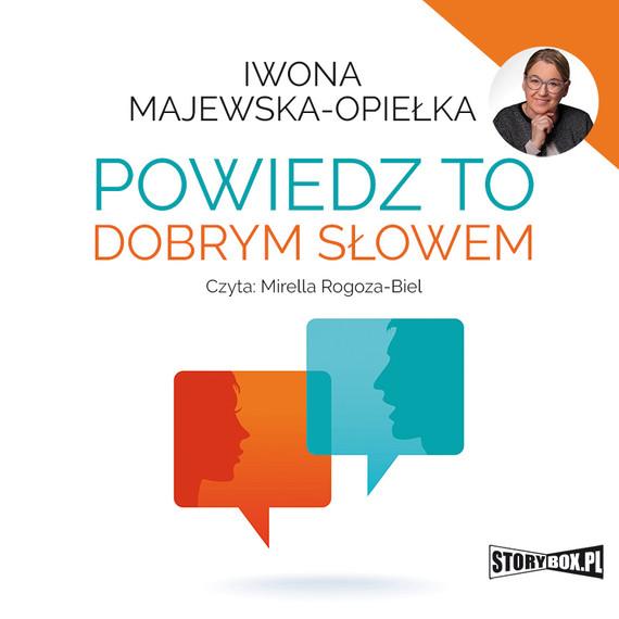 okładka Powiedz to dobrym słowem, Audiobook   Iwona  Majewska-Opiełka