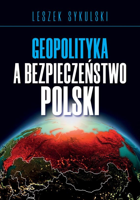okładka Geopolityka a bezpieczeństwo Polski, Ebook   Leszek Sykulski