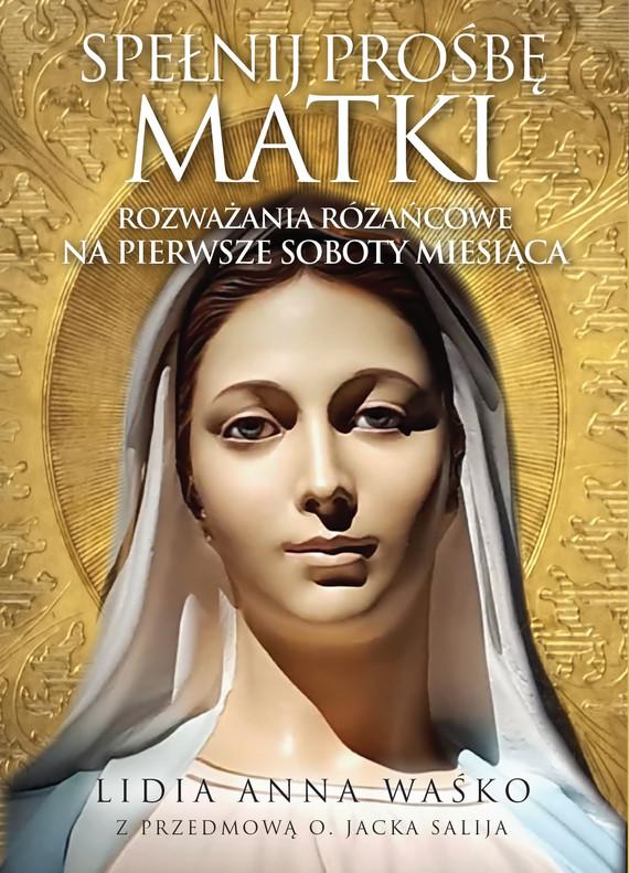 okładka Spełnij prośbę Matki, Ebook | Lidia Anna Waśko