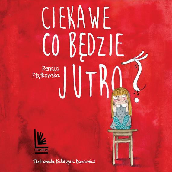 okładka Ciekawe co będzie jutroaudiobook | MP3 | Renata  Piątkowska