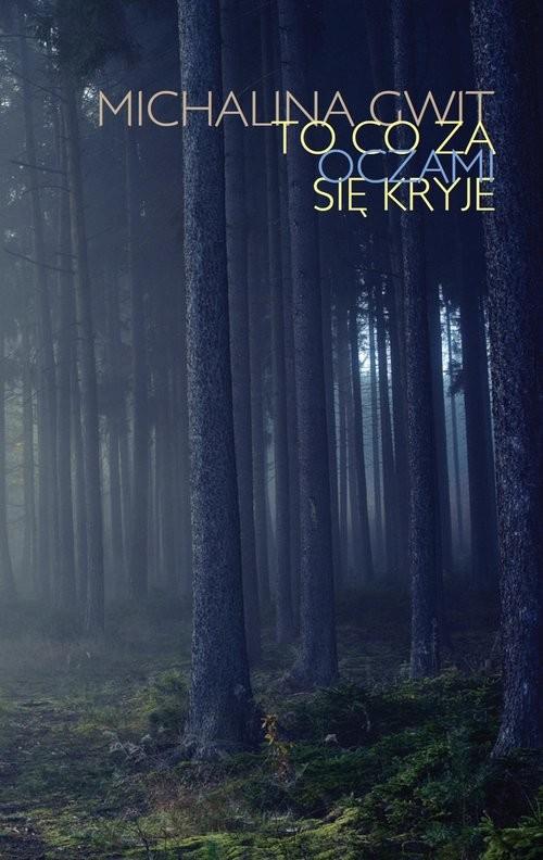 okładka To co za oczami się kryje, Książka   Gwit Michalina