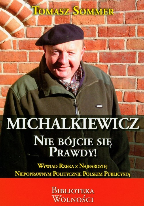okładka Michalkiewicz Nie bójcie się prawdy! Wywiad-rzeka z najbardziej niepoprawnym politycznie polskim publicystą, Książka | Sommer Tomasz