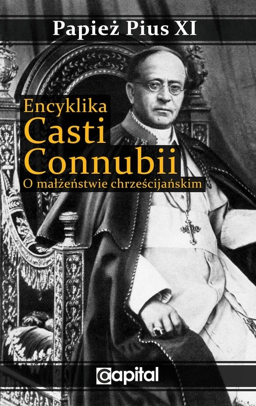 okładka Encyklika Casti connubii O małżeństwie chrześcijańskimksiążka |  | Pius XI Papież