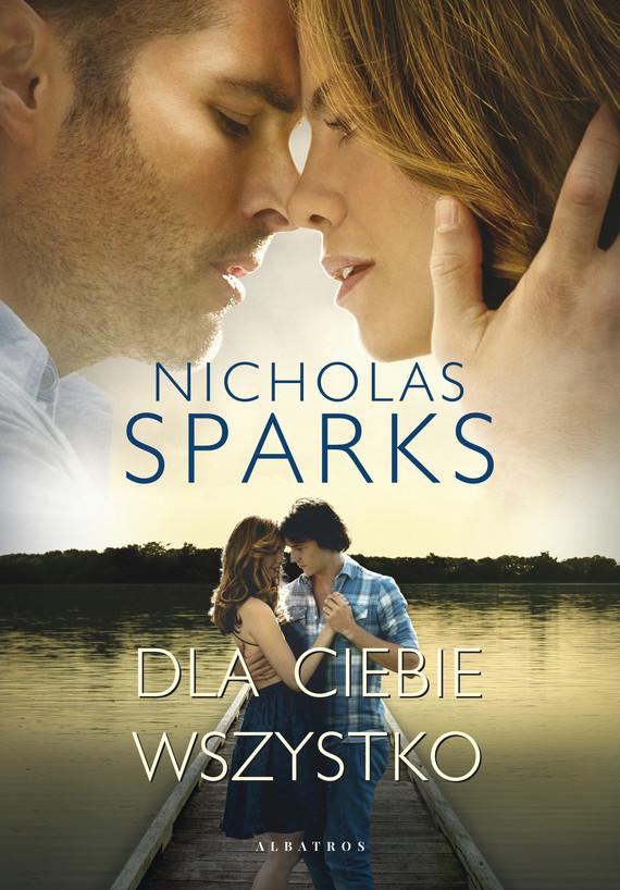 okładka Dla ciebie wszystkoebook | epub, mobi | Nicholas Sparks