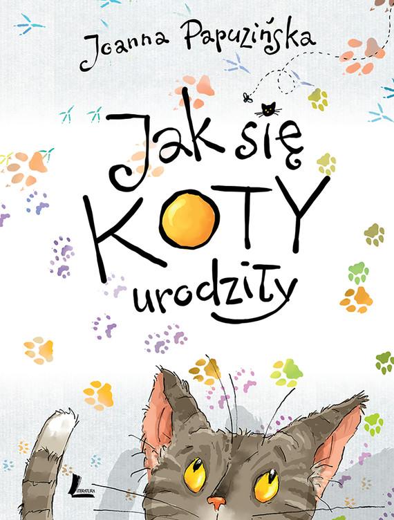 okładka Jak się koty urodziłyebook | epub, mobi | Joanna Papuzińska