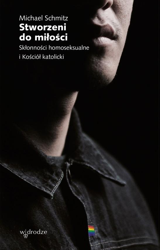 okładka Stworzeni do miłości. Skłonności homoseksualne i Kościół katolicki, Ebook | Schmitz Michael