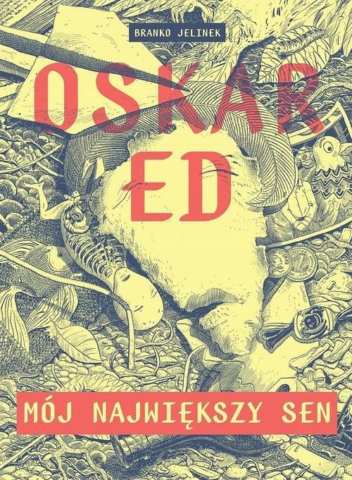 okładka Oskar Ed Mój największy sen/TIMOFksiążka      Jelinek Branko
