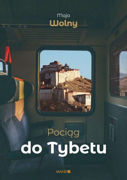 okładka Pociąg do Tybetu, Książka   Maja Wolny