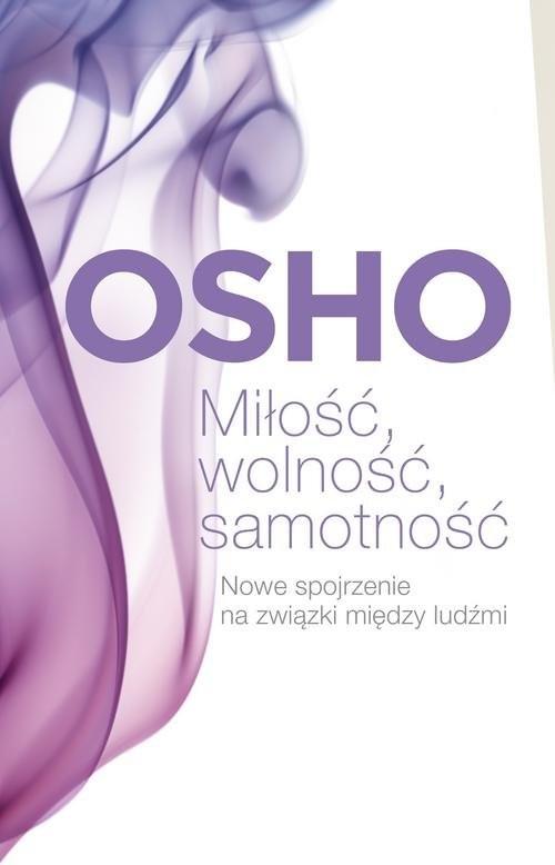 okładka Miłość, wolność, samotność Nowe spojrzenie na związki między ludźmi, Książka | OSHO