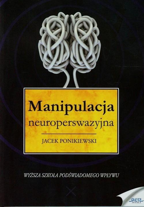 okładka Manipulacja neuroperswazyjna, Książka | Jacek Ponikiewski