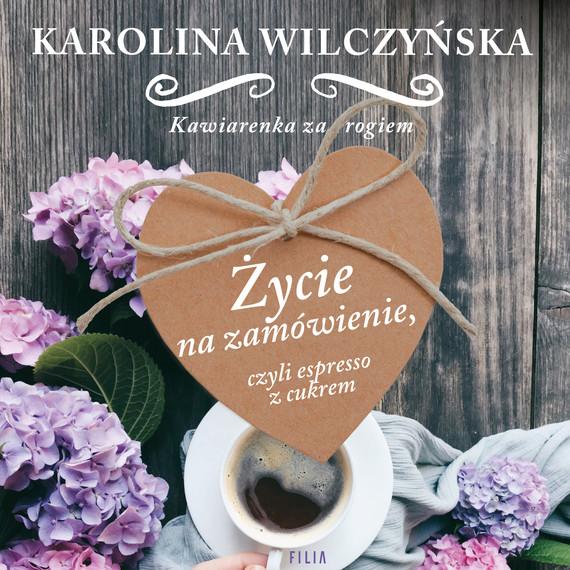 okładka Życie na zamówienie, czyli espresso z cukrem, Audiobook | Karolina Wilczyńska