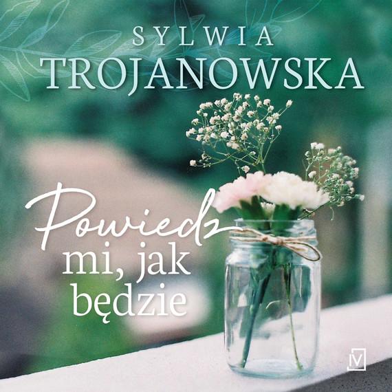 okładka Powiedz mi jak będzie, Audiobook | Sylwia Trojanowska